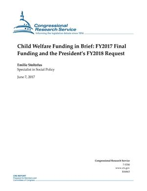 Primary view of object titled 'Child Welfare Funding in Brief: Fiscal Year 2017 Final Funding and the President's Fiscal Year 2018 Request.'.