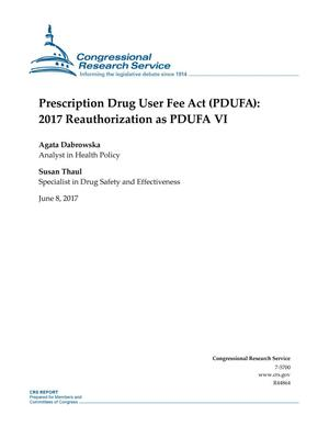 Primary view of object titled 'Prescription Drug User Fee Act (PDUFA): 2017 Reauthorization as PDUFA VI'.