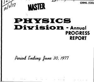 Primary view of object titled 'Physics Division annual progress report for period ending June 30, 1977. [ORNL]'.