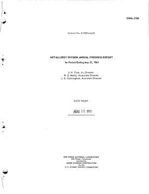Primary view of object titled 'METALLURGY DIVISION ANNUAL PROGRESS REPORT FOR PERIOD ENDING MAY 31, 1961'.