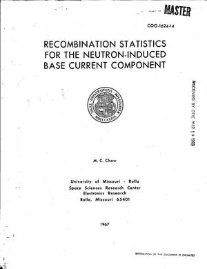 RECOMBINATION STATISTICS FOR THE NEUTRON-INDUCED BASE CURRENT COMPONENT.