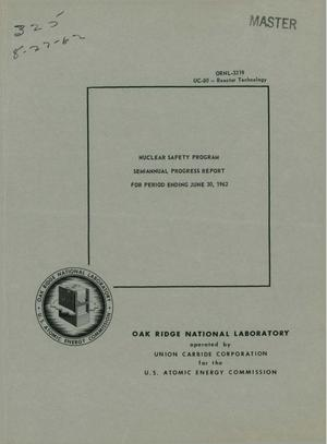 Primary view of object titled 'NUCLEAR SAFETY PROGRAM SEMIANNUAL PROGRESS REPORT FOR PERIOD ENDING JUNE 30, 1962'.