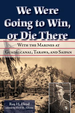 Primary view of object titled 'We Were Going to Win, or Die There: with the Marines at Guadalcanal, Tarawa, and Saipan'.