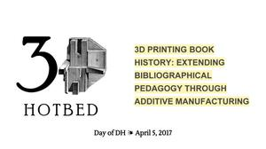 3D Printing Book History: Extending Bibliographical Pedagogy Through Additive Manufacturing