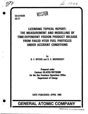 Primary view of object titled 'Licensing topical report: the measurement and modelling of time-dependent fission product release from failed HTGR fuel particles under accident conditions'.