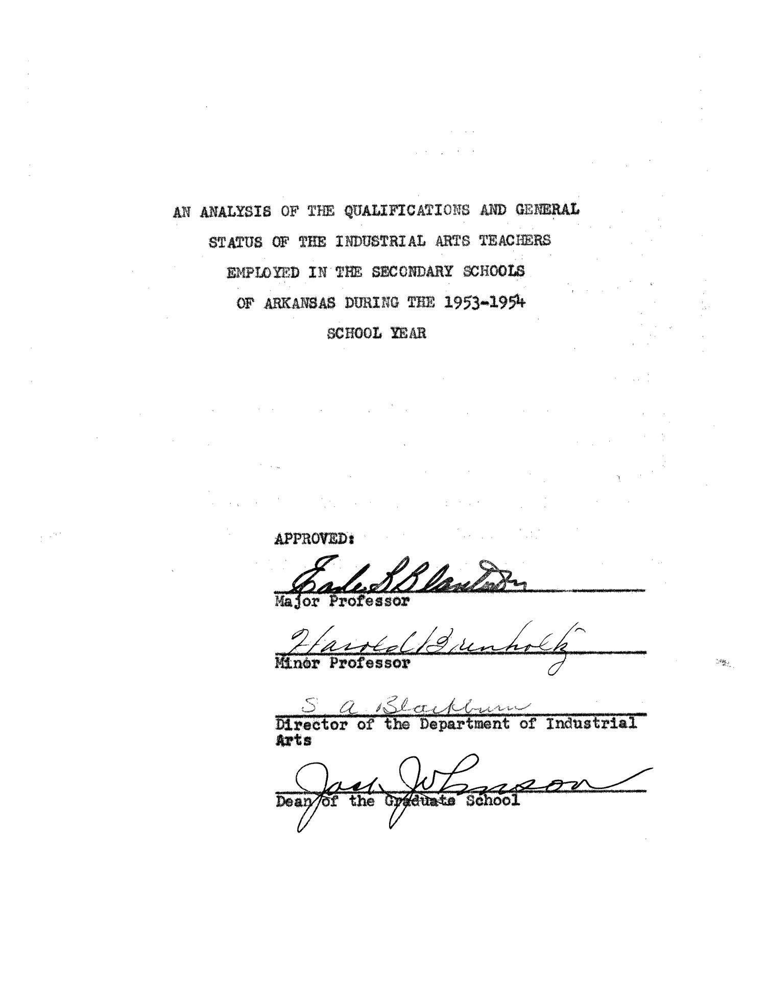 An Analysis of the Qualifications and General Status of the Industrial Arts Teachers Employed in the Secondary Schools of Arkansas during the 1953-1954 School Year                                                                                                      Title Page