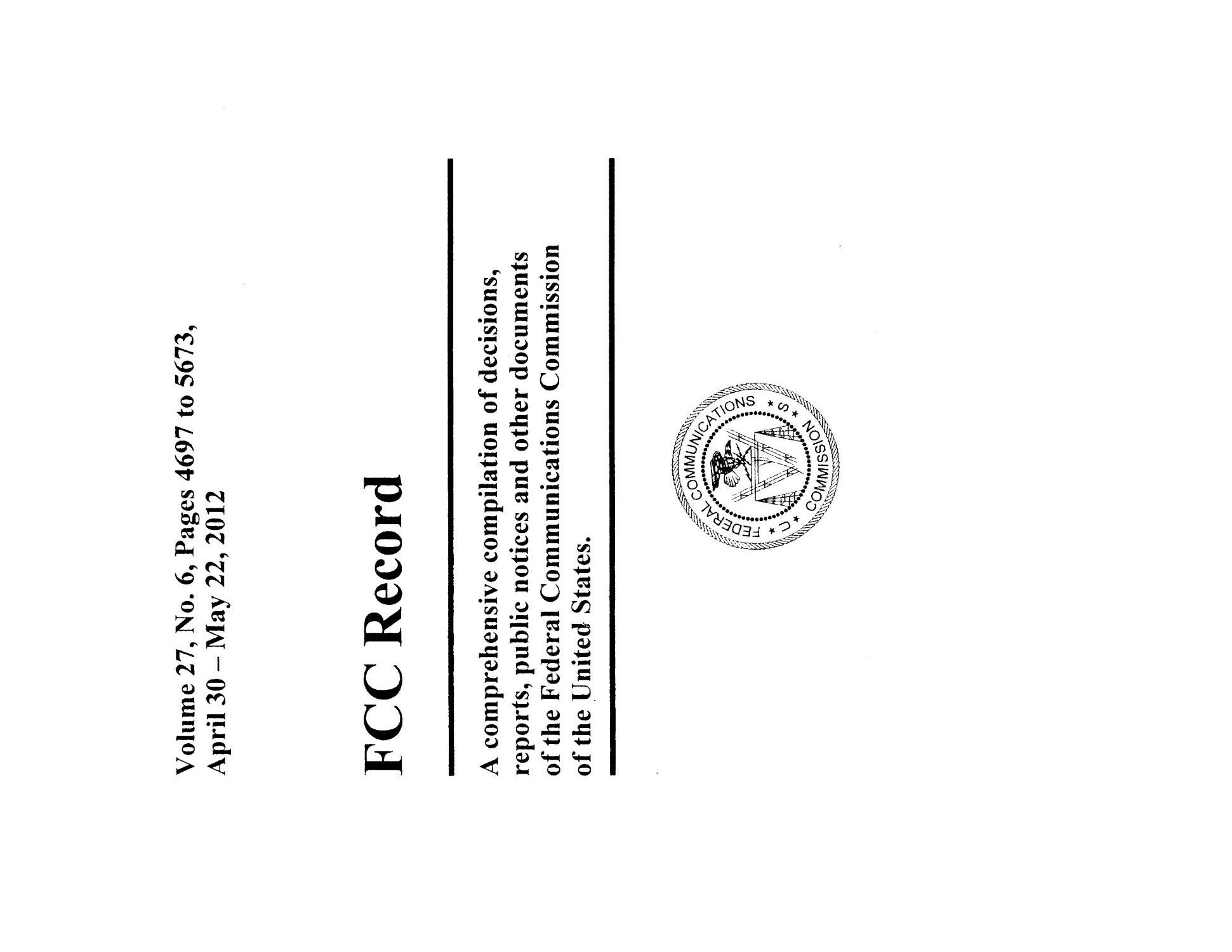 FCC Record, Volume 27, No. 6, Pages 4697 to 5673, April 30 - May 22, 2012                                                                                                      Front Cover