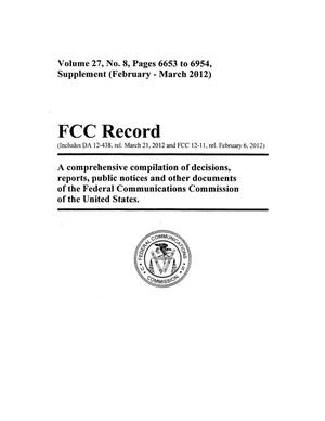 FCC Record, Volume 27, No. 8, Pages 6653 to 6954, Supplement (February-March 2012)