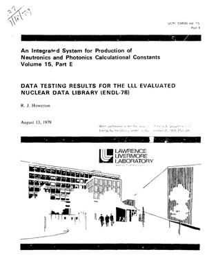 Primary view of object titled 'Integrated system for production of neutronics and photonics calculational constants. Volume 15, Part E. Data testing results for the LLL Evaluated Nuclear Data Library (ENDL-78)'.