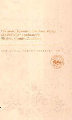 Primary view of object titled 'Chromite Deposits in the Seiad Valley and Scott Bar Quadrangles, Siskiyou County, California'.