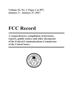 FCC Record, Volume 32, No. 1, Pages 1 to 997, January 3 - January 27, 2017