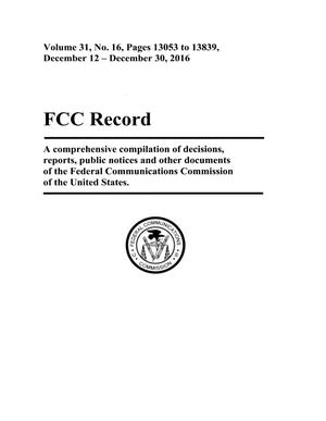 FCC Record, Volume 31, No. 16, Pages 13053 to 13839, December 12 - December 30, 2016