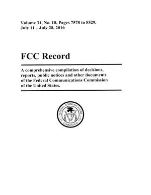 FCC Record, Volume 31, No. 10, Pages 7578 to 8529, July 11 - July 28, 2016