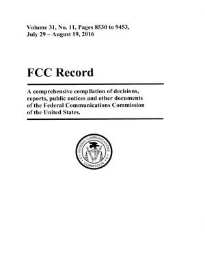 FCC Record, Volume 31, No. 11, Pages 8530 to 9453, July 29 - August 19, 2016