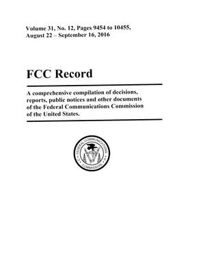 FCC Record, Volume 31, No. 12, Pages 9454 to 10455, August 22 - September 16, 2016