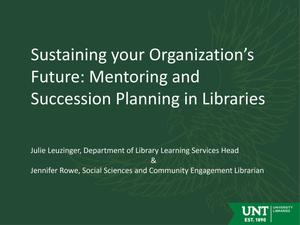 Primary view of object titled 'Sustaining your Organization's Future: Mentoring and Succession Planning in Libraries'.