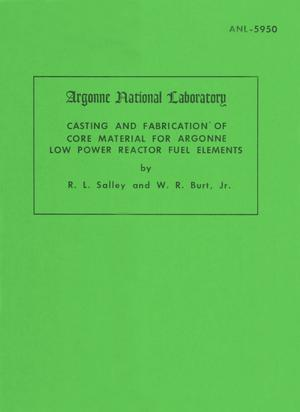 Primary view of object titled 'Casting and Fabrication of Core Material For Argonne Low Power Reactor Fuel Elements'.