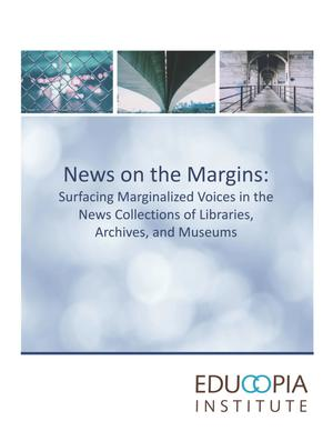 News on the Margins: Surfacing Marginalized Voices in the News Collections of Libraries, Archives, and Museums