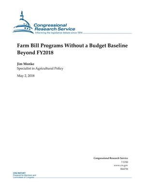 Primary view of object titled 'Farm Bill Programs Without a Budget Baseline Beyond FY2018'.
