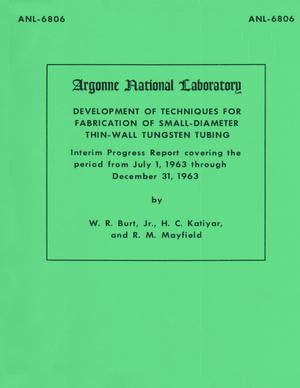 Development of Techniques for Fabrication of Small-Diameter Thin-Wall Tungsten Tubing: Interim Progress Report covering the period from July 1, 1963 through December 31, 1963