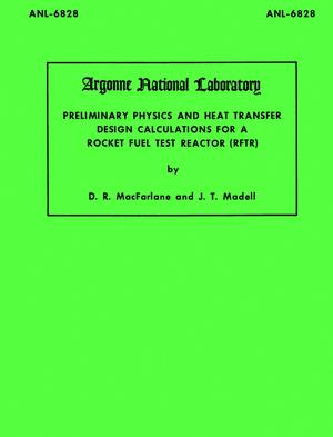Primary view of object titled 'Preliminary Physics and Heat Transfer Design Calculations for a Rocket Fuel Test Reactor (RFTR)'.
