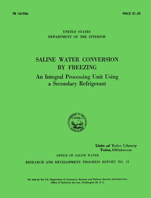 Primary view of object titled 'Saline Water Conversion by Freezing: An Integral Processing unit Using a Secondary Refrigerant'.