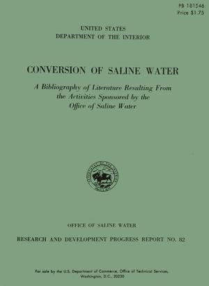 Conversion of Saline Water: A Bibliography of Literature Resulting From the Activities Sponsored by the Office of Saline Water
