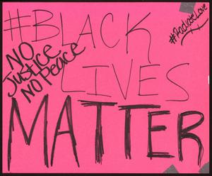 "Primary view of object titled '[Pink ""No Justice No Peace: Black Lives Matter"" poster]'."