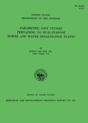 Primary view of object titled 'Parametric Cost Studies Pertaining to Dual-Purpose Power and Water Desalination Plants'.