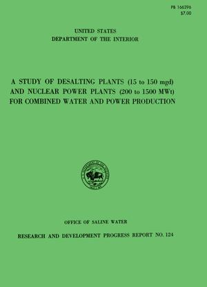 Primary view of object titled 'A Study of Desalting Plants (15 to 150 mgd) and Nuclear Power Plants (200 to 1500 MWt) for Combined Water and Power Production'.