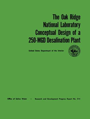 Primary view of object titled 'The Oak Ridge National Laboratory Conceptual Design of a 250-MGD Desalination Plant'.