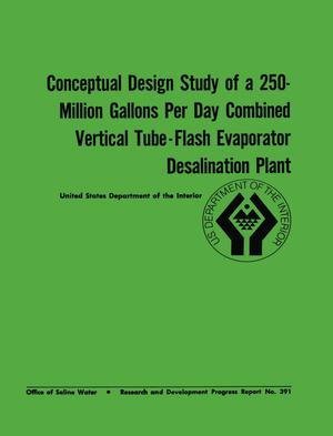 Primary view of object titled 'Conceptual Design Study of a 250-Million Gallons Per Day Combined Vertical Tube-Flash Evaporator Desalination Plant'.