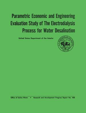 Primary view of object titled 'Parametric Economic and Engineering Evaluation Study of the Electrodialysis Process for Water Desalination'.
