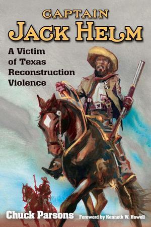 Captain Jack Helm: A Victim of Texas Reconstruction Violence