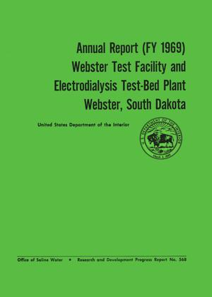 Primary view of object titled 'Annual Report (FY 1969): Webster Test Facility and Electrodialysis Test-Bed Plant, Webster, South Dakota'.