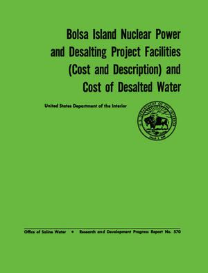 Bolsa Island Nuclear Power and Desalting Project Facilities (Cost and Description) and Cost of Desalted Water