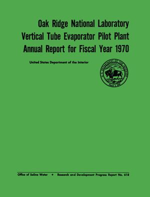 Primary view of object titled 'Oak Ridge National Laboratory Vertical Tube Evaporator Pilot Plant Annual Report for Fiscal Year 1970'.