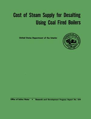 Primary view of object titled 'Cost of Steam Supply for Desalting Using Coal Fired Boilers'.