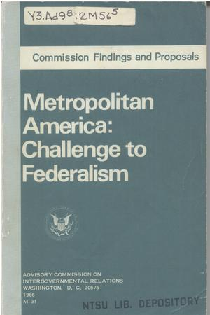 Primary view of object titled 'Metropolitan America: challenge to federalism; commission findings and proposals'.