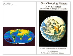 Our Changing Planet: A U.S. Strategy for Global Change Research.  A Report by the Committee on Earth Science to Accompany the President's Fiscal Year 1990 Budget.