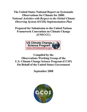 Primary view of object titled 'The United States National Report on Systematic Observations for Climate for 2008: National Activities with Respect to the Global Climate Observing System (GCOS) Implementation Plan'.