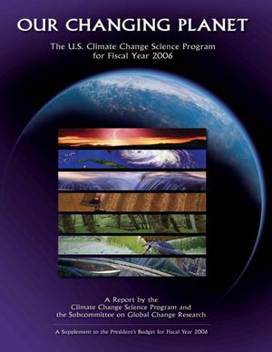 Our Changing Planet: The U.S. Climate Change Science Program for Fiscal Year 2006