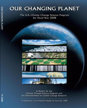 Our Changing Planet: The U.S. Climate Change Science Program for Fiscal Year 2008