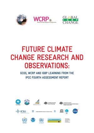 Primary view of object titled 'Future Climate Change Research and Observations:  GCOS, WCRP and IGBP Learning from the IPCC Fourth Assessment Report'.