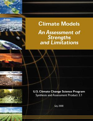 Climate Models: An Assessment of Strengths and Limitations