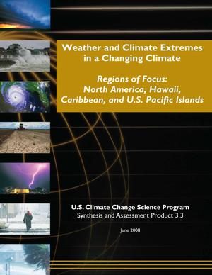 Weather and Climate Extremes in a Changing Climate. Regions of Focus: North America, Hawaii, Caribbean, and U.S. Pacific Islands