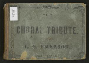 Primary view of The choral tribute: a collection of new church music, for choirs, singing schools, conventions, &c.