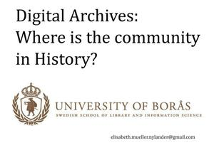 Primary view of object titled 'Digital Archives: Where is the community in History?'.