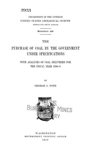Primary view of object titled 'The Purchase of Coal by the Government Under Specifications with Analyses of Coal Delivered for the Fiscal Year 1908-9'.