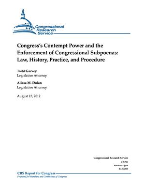Congress's Contempt Power and the Enforcement of Congressional Subpoenas: Law, History, Practice, and Procedure